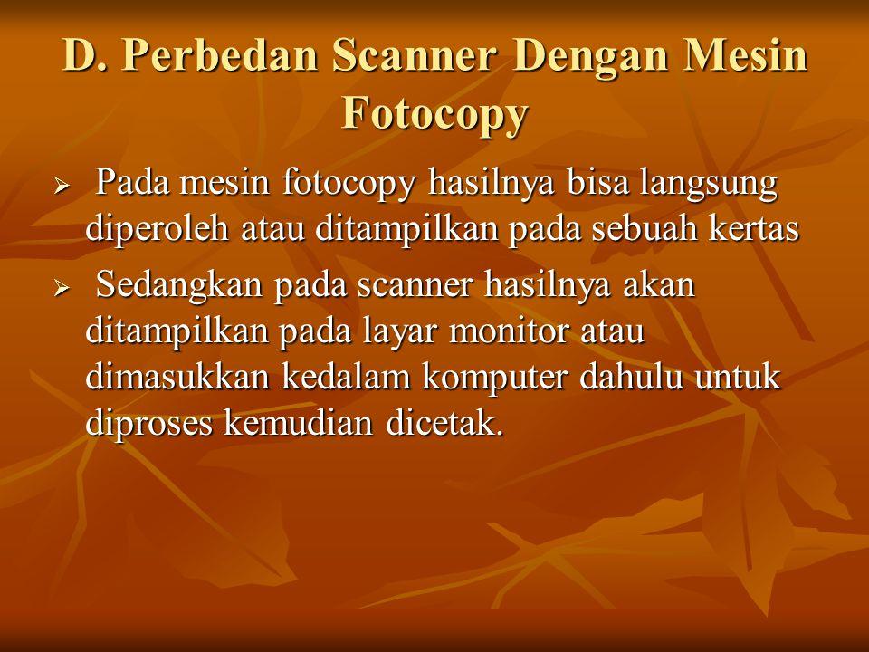 D. Perbedan Scanner Dengan Mesin Fotocopy  Pada mesin fotocopy hasilnya bisa langsung diperoleh atau ditampilkan pada sebuah kertas  Sedangkan pada