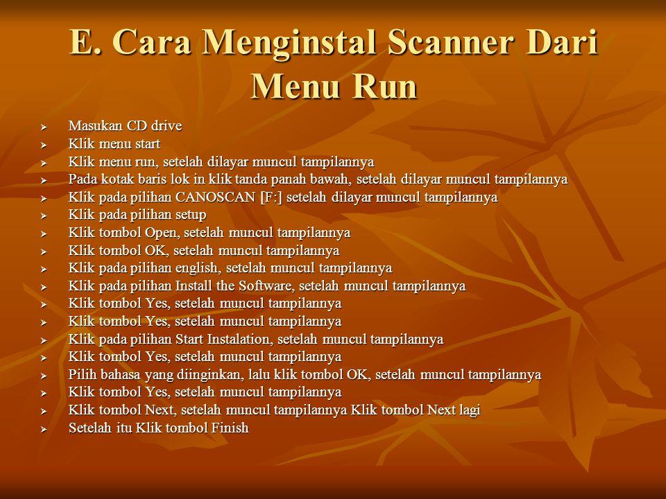 E. Cara Menginstal Scanner Dari Menu Run  Masukan CD drive  Klik menu start  Klik menu run, setelah dilayar muncul tampilannya  Pada kotak baris l