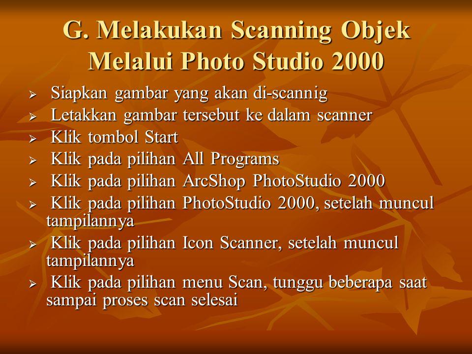 G. Melakukan Scanning Objek Melalui Photo Studio 2000  Siapkan gambar yang akan di-scannig  Letakkan gambar tersebut ke dalam scanner  Klik tombol