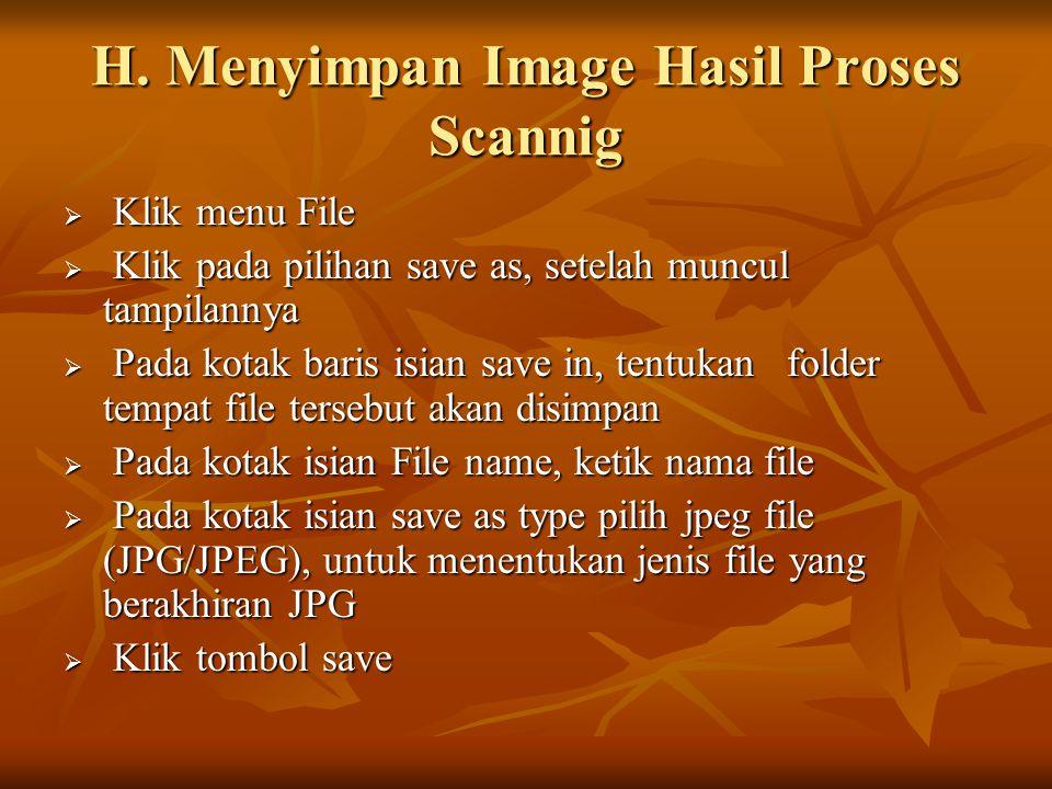 H. Menyimpan Image Hasil Proses Scannig  Klik menu File  Klik pada pilihan save as, setelah muncul tampilannya  Pada kotak baris isian save in, ten