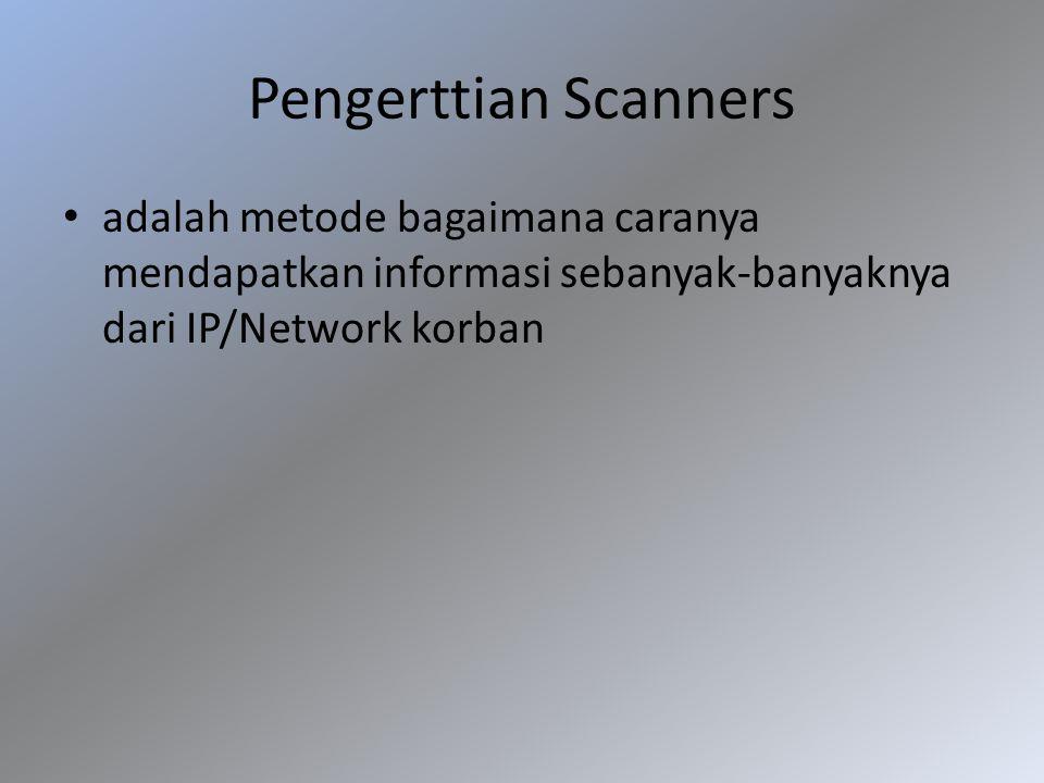 Pengerttian Scanners adalah metode bagaimana caranya mendapatkan informasi sebanyak-banyaknya dari IP/Network korban