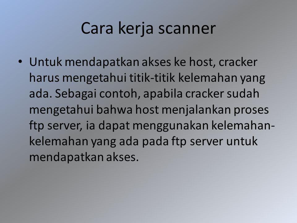 Cara kerja scanner Untuk mendapatkan akses ke host, cracker harus mengetahui titik-titik kelemahan yang ada. Sebagai contoh, apabila cracker sudah men