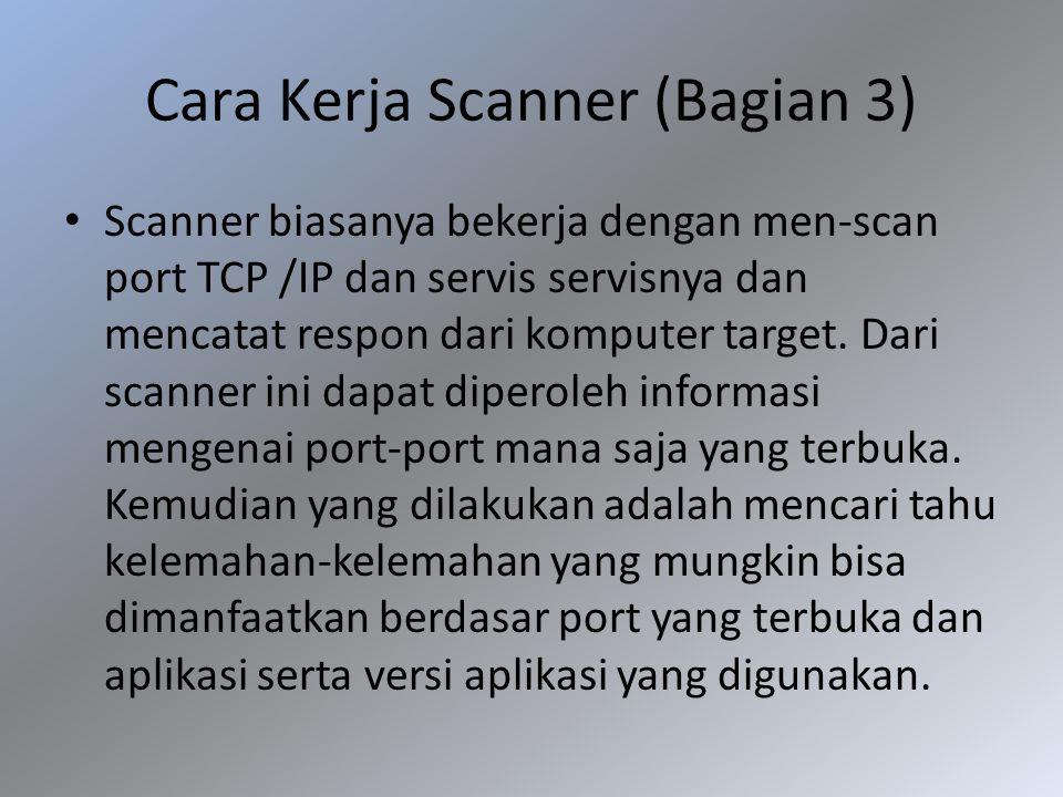 Cara Kerja Scanner (Bagian 3) Scanner biasanya bekerja dengan men-scan port TCP /IP dan servis servisnya dan mencatat respon dari komputer target. Dar