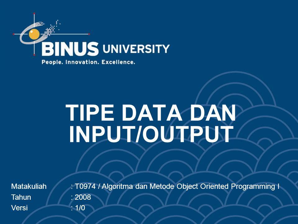 TIPE DATA DAN INPUT/OUTPUT Matakuliah: T0974 / Algoritma dan Metode Object Oriented Programming I Tahun: 2008 Versi: 1/0