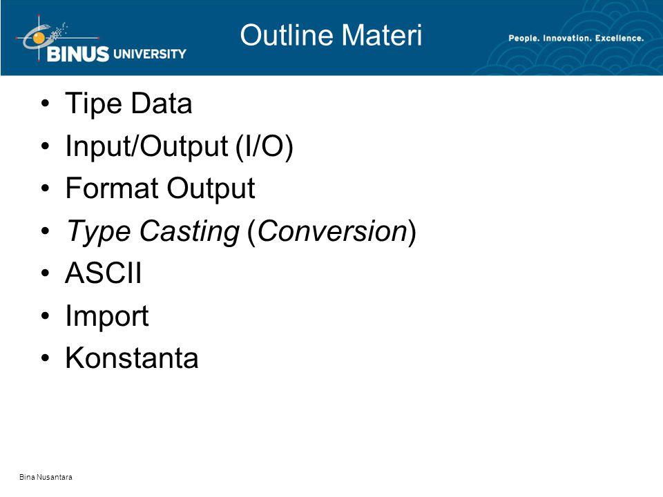 Bina Nusantara Input / Output (I/O) SpecifierDescriptionExampleOutput %bboolean%6b false true %ccharacter%5c a %dinteger%5d 69 1234567 %fFloating-point%5.2f 3.14 20.60 %escientific%10.2e 3.14e+02 %sstring%10s hello Ket:  spasi