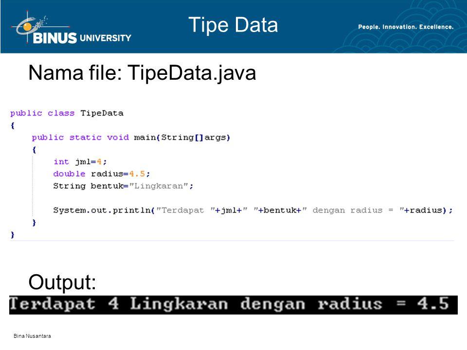 Bina Nusantara Tipe Data Nama file: TipeData.java Output:
