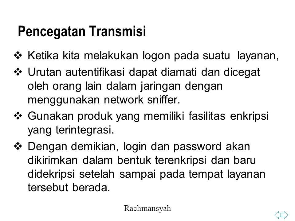 Rachmansyah Pencegatan Transmisi  Ketika kita melakukan logon pada suatu layanan,  Urutan autentifikasi dapat diamati dan dicegat oleh orang lain dalam jaringan dengan menggunakan network sniffer.