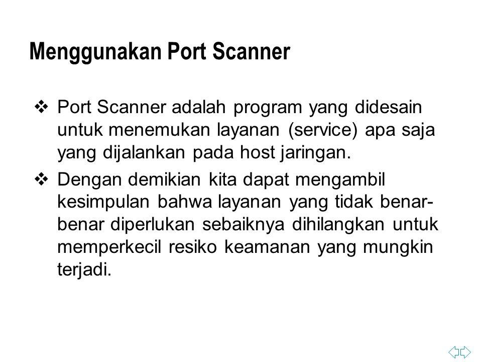 Menggunakan Port Scanner  Port Scanner adalah program yang didesain untuk menemukan layanan (service) apa saja yang dijalankan pada host jaringan.