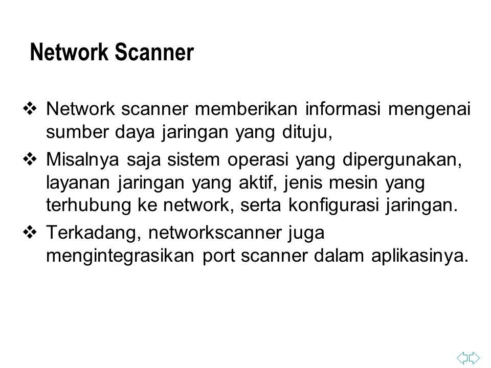 Network Scanner  Network scanner memberikan informasi mengenai sumber daya jaringan yang dituju,  Misalnya saja sistem operasi yang dipergunakan, layanan jaringan yang aktif, jenis mesin yang terhubung ke network, serta konfigurasi jaringan.