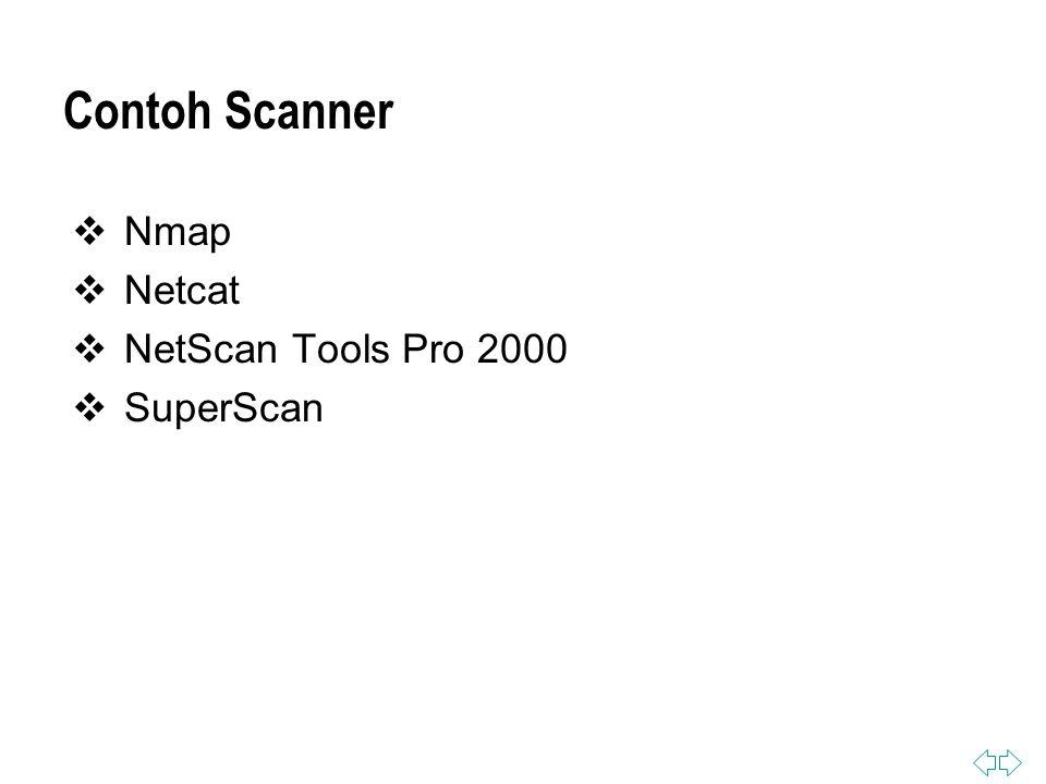 Contoh Scanner  Nmap  Netcat  NetScan Tools Pro 2000  SuperScan