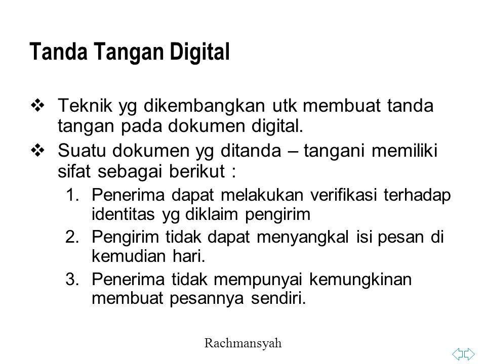 Rachmansyah Tanda Tangan Digital  Teknik yg dikembangkan utk membuat tanda tangan pada dokumen digital.
