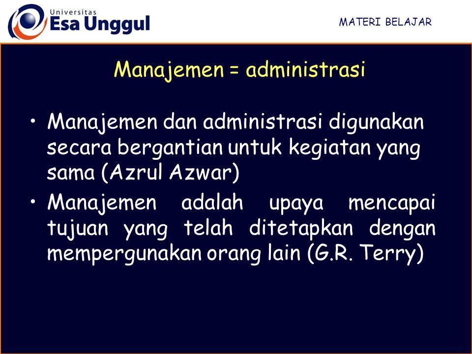 MATERI BELAJAR Manajemen dan administrasi digunakan secara bergantian untuk kegiatan yang sama (Azrul Azwar) Manajemen adalah upaya mencapai tujuan ya