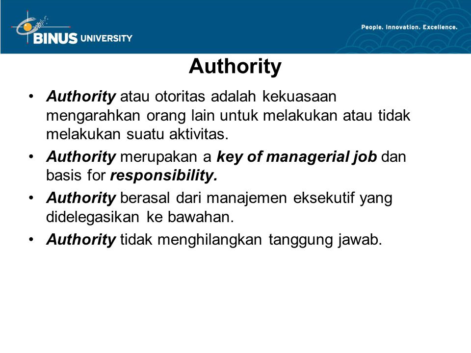 Authority Authority atau otoritas adalah kekuasaan mengarahkan orang lain untuk melakukan atau tidak melakukan suatu aktivitas. Authority merupakan a