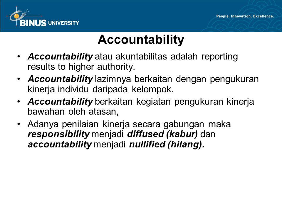 Accountability Accountability atau akuntabilitas adalah reporting results to higher authority. Accountability lazimnya berkaitan dengan pengukuran kin
