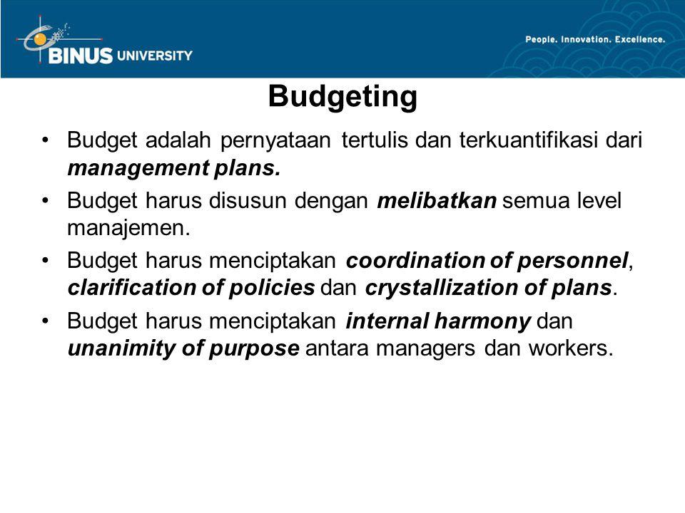Budgeting Budget adalah pernyataan tertulis dan terkuantifikasi dari management plans. Budget harus disusun dengan melibatkan semua level manajemen. B