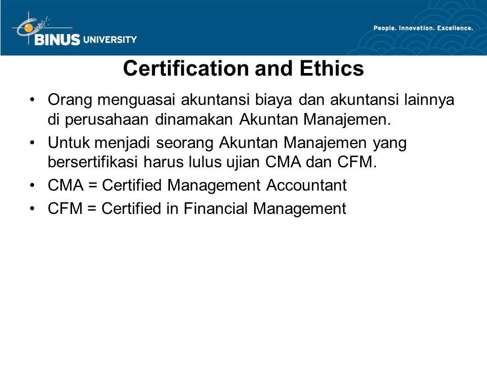 Certification and Ethics Orang menguasai akuntansi biaya dan akuntansi lainnya di perusahaan dinamakan Akuntan Manajemen. Untuk menjadi seorang Akunta
