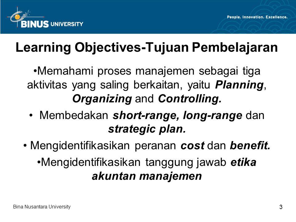 Bina Nusantara University 3 Learning Objectives-Tujuan Pembelajaran Memahami proses manajemen sebagai tiga aktivitas yang saling berkaitan, yaitu Plan