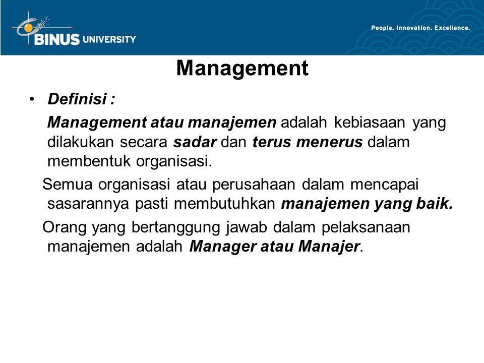 Management Definisi : Management atau manajemen adalah kebiasaan yang dilakukan secara sadar dan terus menerus dalam membentuk organisasi. Semua organ