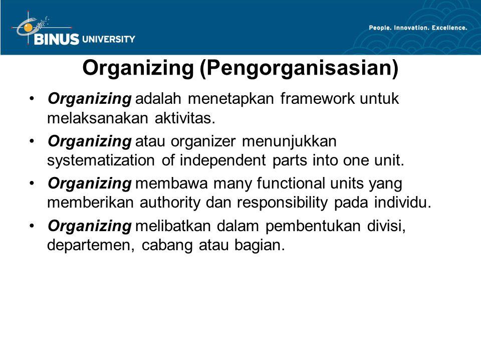Organizing (Pengorganisasian) Organizing adalah menetapkan framework untuk melaksanakan aktivitas. Organizing atau organizer menunjukkan systematizati