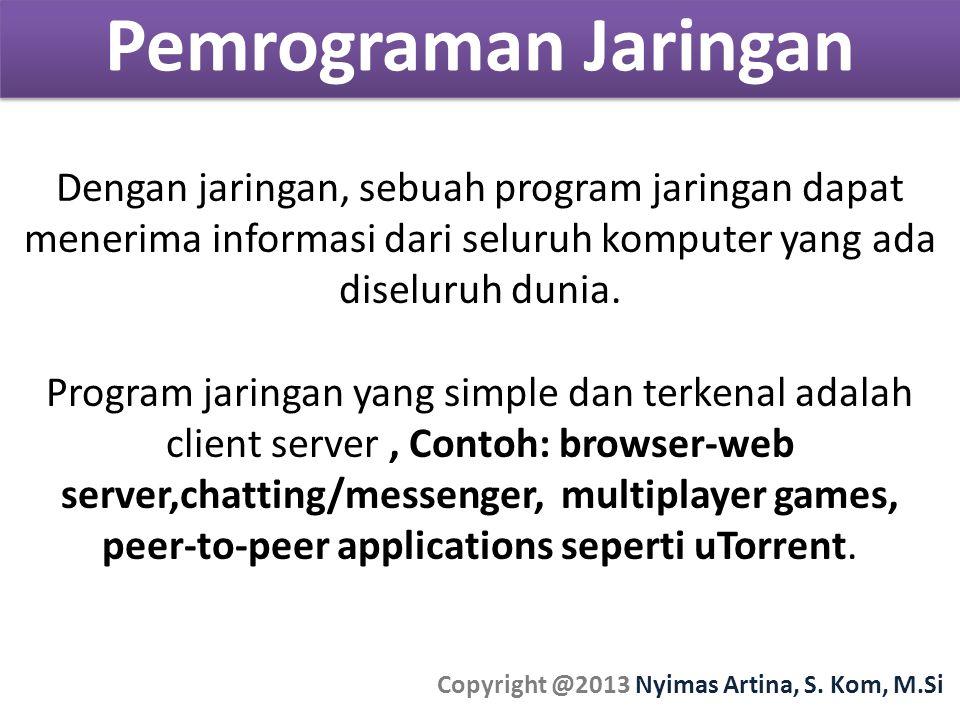 Pemrograman Jaringan Copyright @2013 Nyimas Artina, S. Kom, M.Si Dengan jaringan, sebuah program jaringan dapat menerima informasi dari seluruh komput