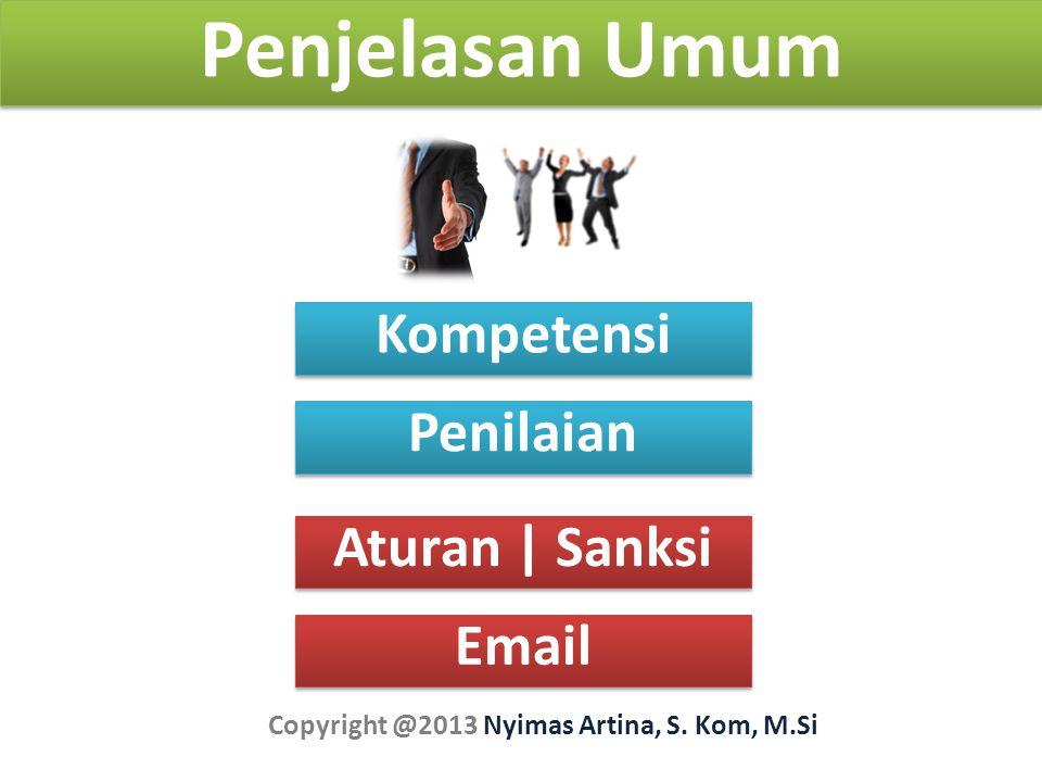 Kompetensi Penilaian Aturan | Sanksi Email Penjelasan Umum Copyright @2013 Nyimas Artina, S. Kom, M.Si