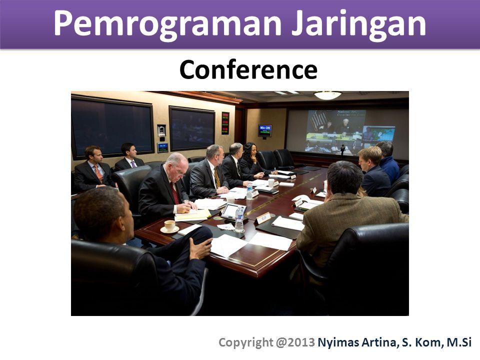 Pemrograman Jaringan Copyright @2013 Nyimas Artina, S. Kom, M.Si Conference