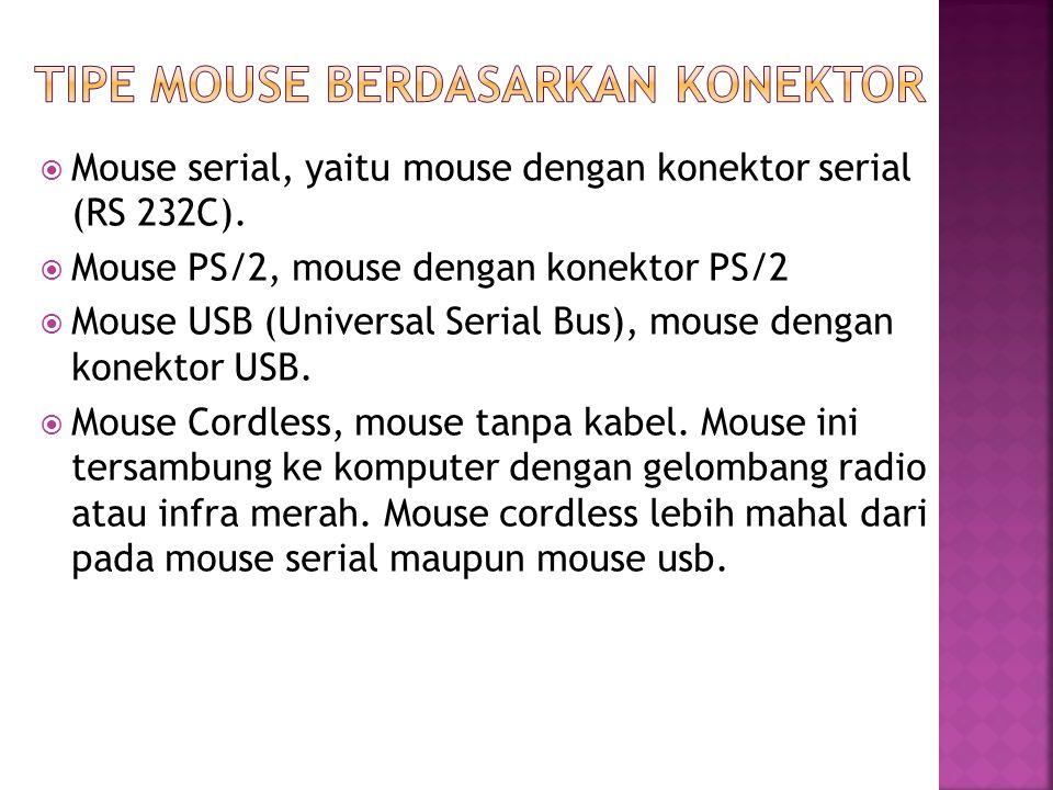  Mouse serial, yaitu mouse dengan konektor serial (RS 232C).  Mouse PS/2, mouse dengan konektor PS/2  Mouse USB (Universal Serial Bus), mouse denga