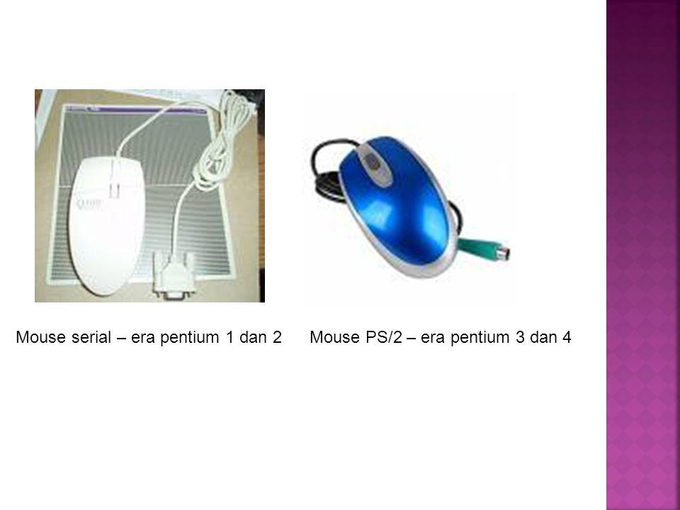 Mouse serial – era pentium 1 dan 2Mouse PS/2 – era pentium 3 dan 4