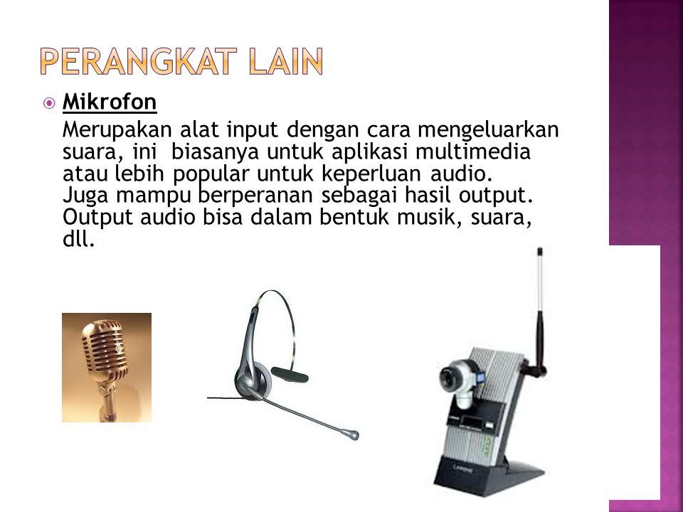  Mikrofon Merupakan alat input dengan cara mengeluarkan suara, ini biasanya untuk aplikasi multimedia atau lebih popular untuk keperluan audio. Juga