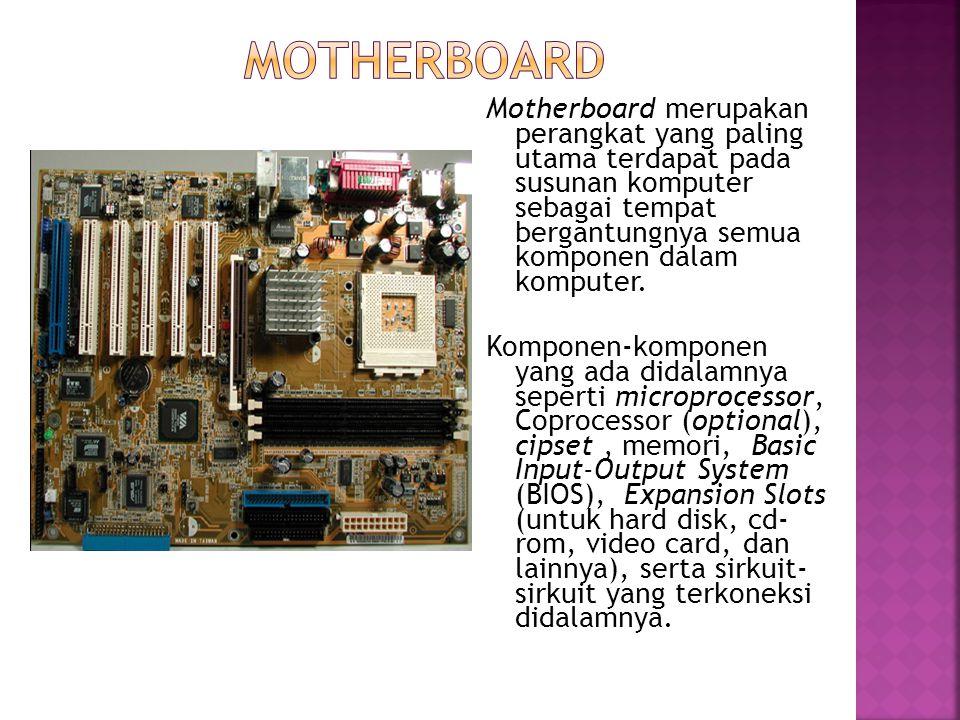Motherboard merupakan perangkat yang paling utama terdapat pada susunan komputer sebagai tempat bergantungnya semua komponen dalam komputer. Komponen-