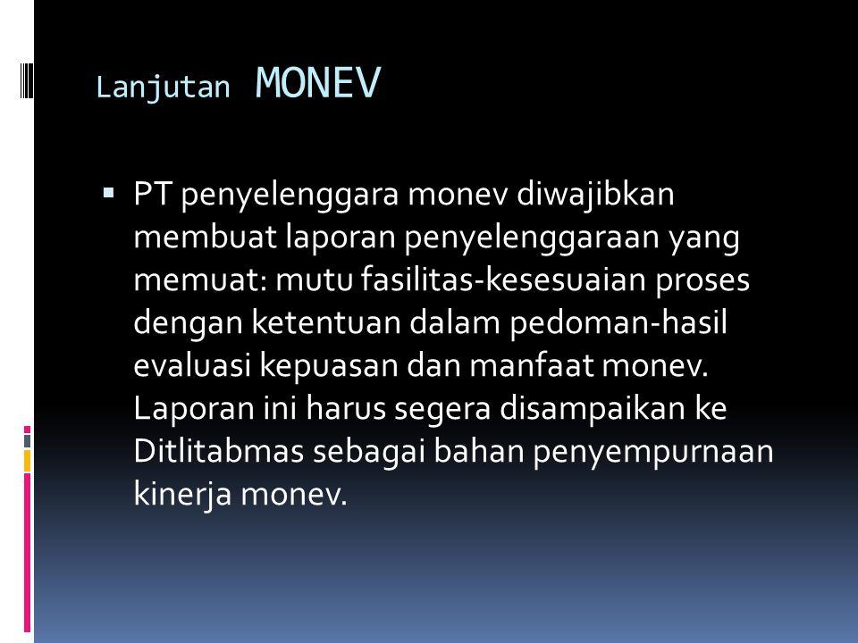 Lanjutan MONEV  PT penyelenggara monev diwajibkan membuat laporan penyelenggaraan yang memuat: mutu fasilitas-kesesuaian proses dengan ketentuan dala