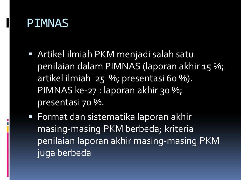PIMNAS  Artikel ilmiah PKM menjadi salah satu penilaian dalam PIMNAS (laporan akhir 15 %; artikel ilmiah 25 %; presentasi 60 %). PIMNAS ke-27 : lapor