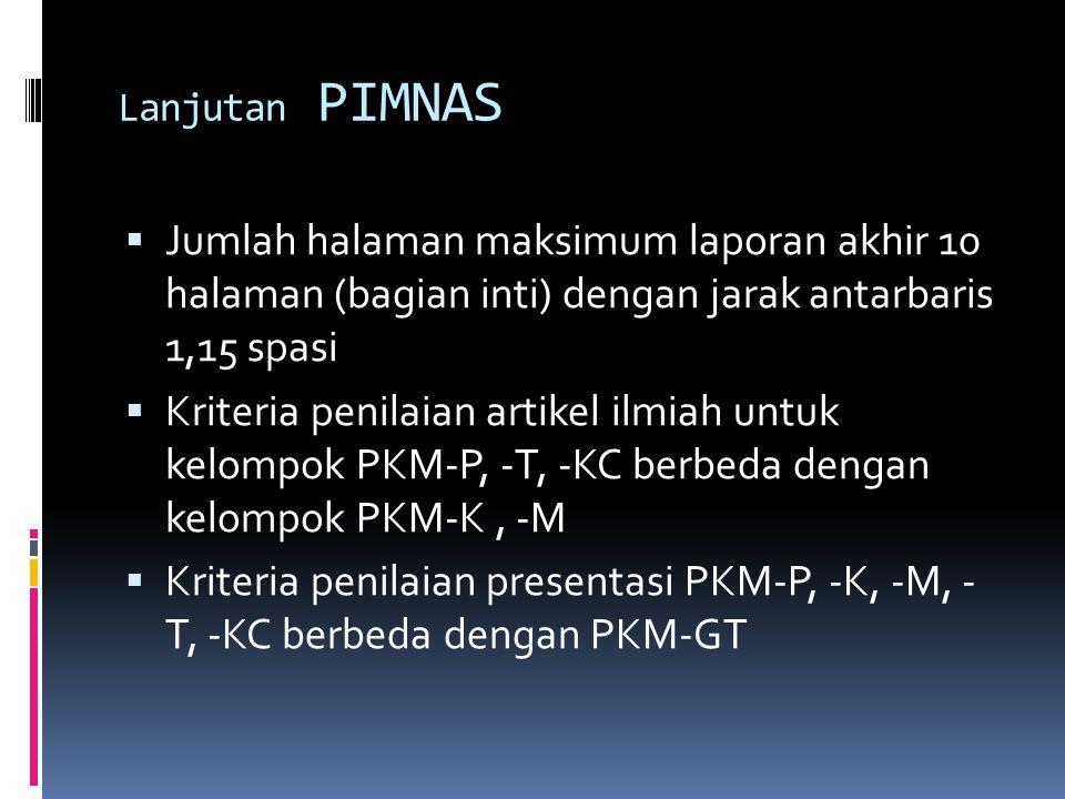 Lanjutan PIMNAS  Jumlah halaman maksimum laporan akhir 10 halaman (bagian inti) dengan jarak antarbaris 1,15 spasi  Kriteria penilaian artikel ilmia