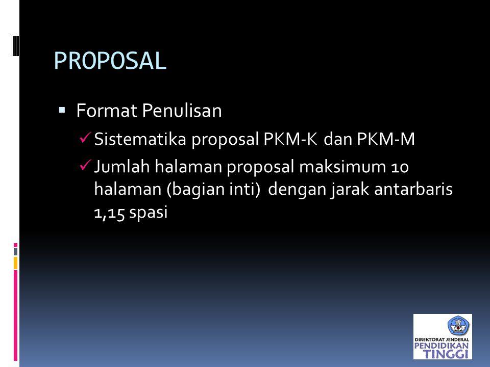 PROPOSAL  Format Penulisan Sistematika proposal PKM-K dan PKM-M Jumlah halaman proposal maksimum 10 halaman (bagian inti) dengan jarak antarbaris 1,1