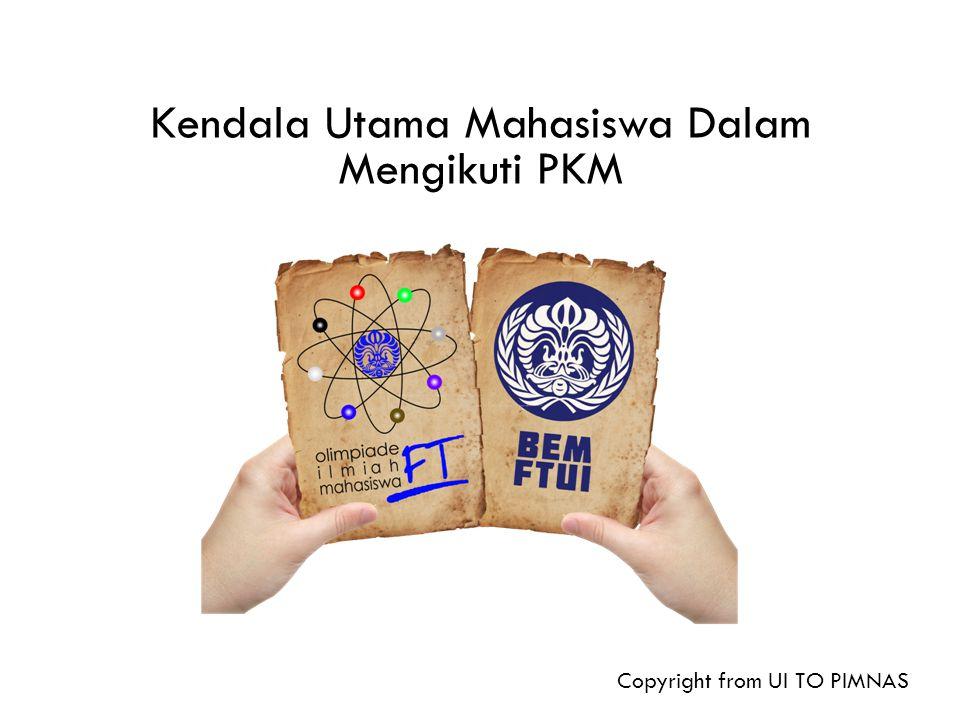 Kendala Utama Mahasiswa Dalam Mengikuti PKM Copyright from UI TO PIMNAS