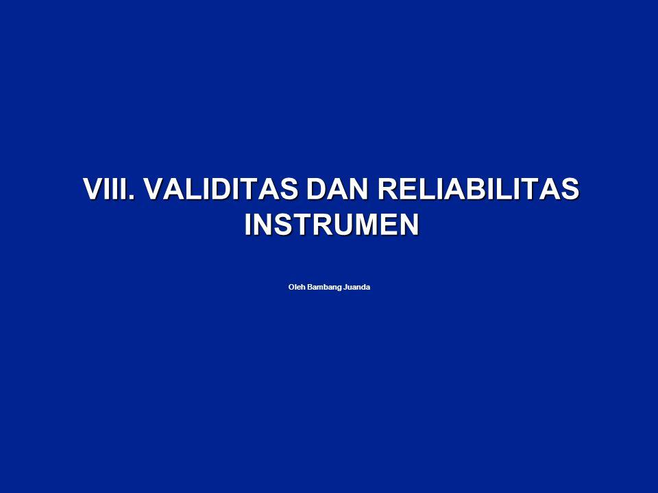 VIII. VALIDITAS DAN RELIABILITAS INSTRUMEN Oleh Bambang Juanda