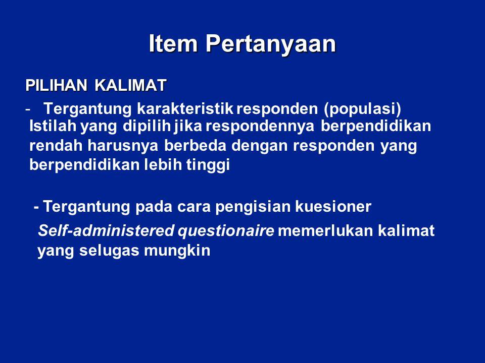 Item Pertanyaan PILIHAN KALIMAT -Tergantung karakteristik responden (populasi) Istilah yang dipilih jika respondennya berpendidikan rendah harusnya be