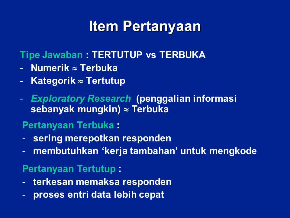 Item Pertanyaan Tipe Jawaban : TERTUTUP vs TERBUKA -Numerik  Terbuka -Kategorik  Tertutup -Exploratory Research (penggalian informasi sebanyak mungk