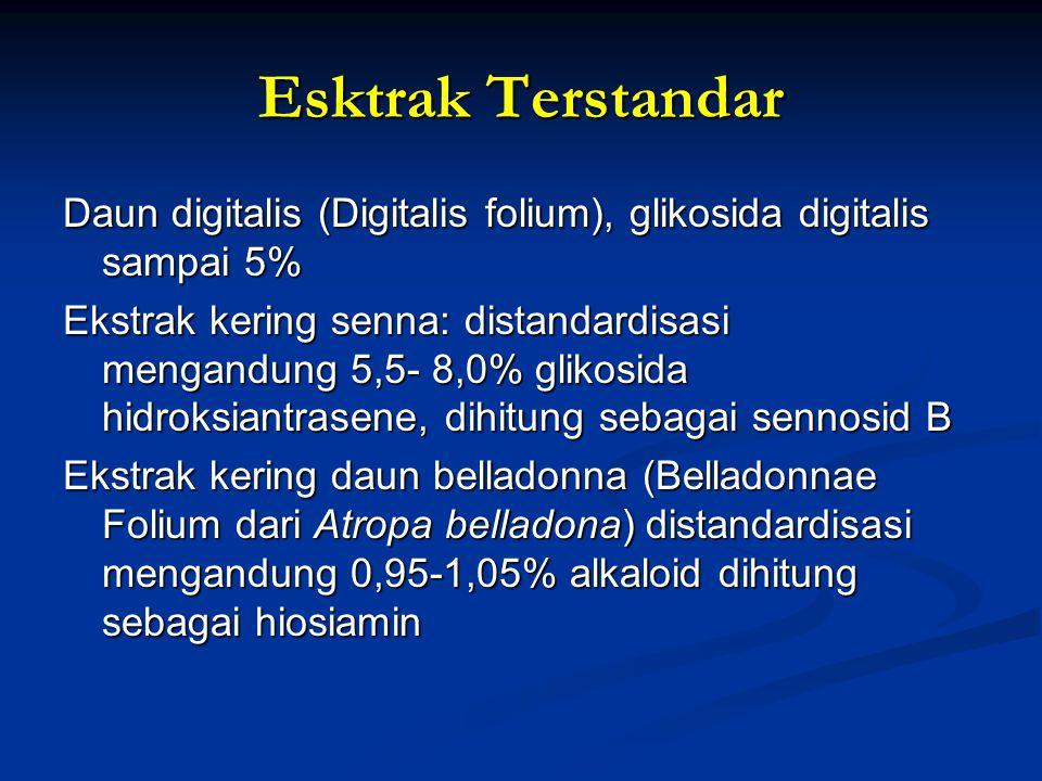 Esktrak Terstandar Daun digitalis (Digitalis folium), glikosida digitalis sampai 5% Ekstrak kering senna: distandardisasi mengandung 5,5- 8,0% glikosi
