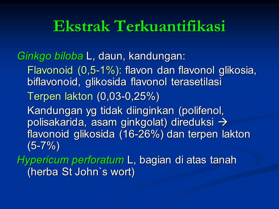 Ekstrak Terkuantifikasi Ginkgo biloba L, daun, kandungan: Flavonoid (0,5-1%): flavon dan flavonol glikosia, biflavonoid, glikosida flavonol terasetilasi Terpen lakton (0,03-0,25%) Kandungan yg tidak diinginkan (polifenol, polisakarida, asam ginkgolat) direduksi  flavonoid glikosida (16-26%) dan terpen lakton (5-7%) Hypericum perforatum L, bagian di atas tanah (herba St John`s wort)