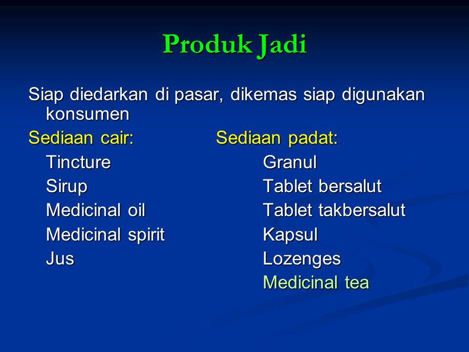 Produk Jadi Siap diedarkan di pasar, dikemas siap digunakan konsumen Sediaan cair:Sediaan padat: TinctureGranul SirupTablet bersalut Medicinal oilTabl