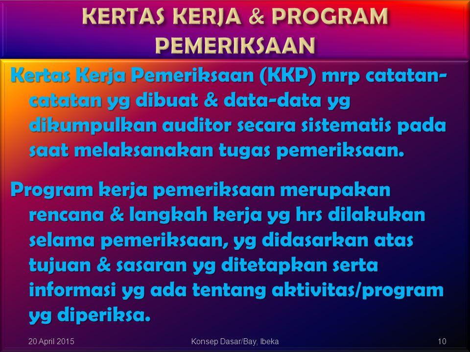 Kertas Kerja Pemeriksaan (KKP) mrp catatan- catatan yg dibuat & data-data yg dikumpulkan auditor secara sistematis pada saat melaksanakan tugas pemeri
