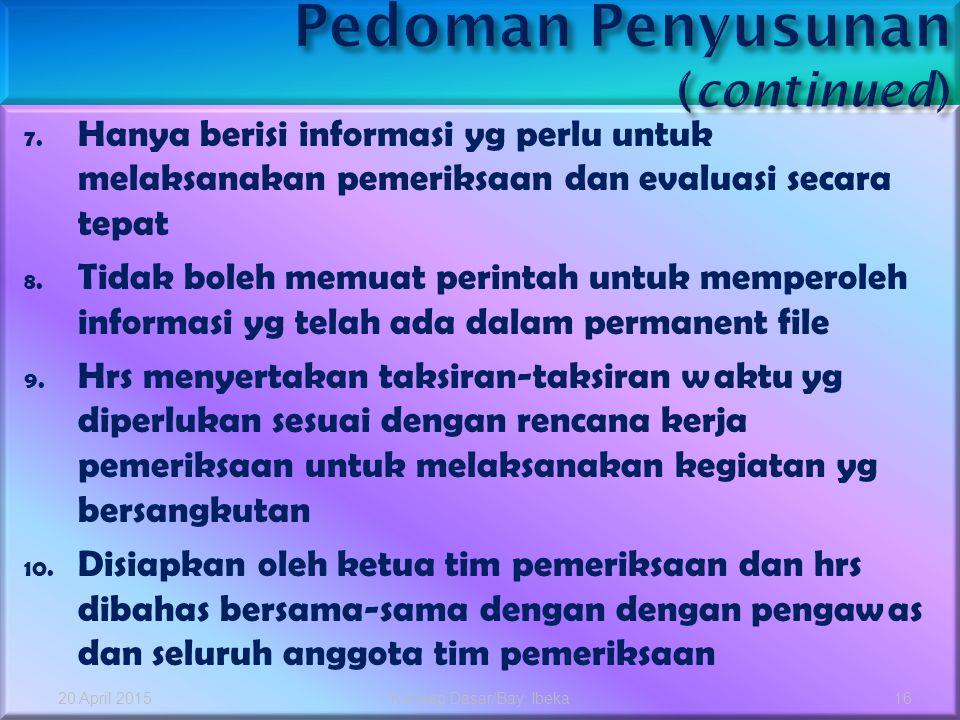 7. Hanya berisi informasi yg perlu untuk melaksanakan pemeriksaan dan evaluasi secara tepat 8. Tidak boleh memuat perintah untuk memperoleh informasi