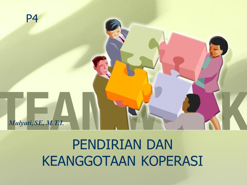 PENDIRIAN DAN KEANGGOTAAN KOPERASI P4 Mulyati, SE, M.T.I.