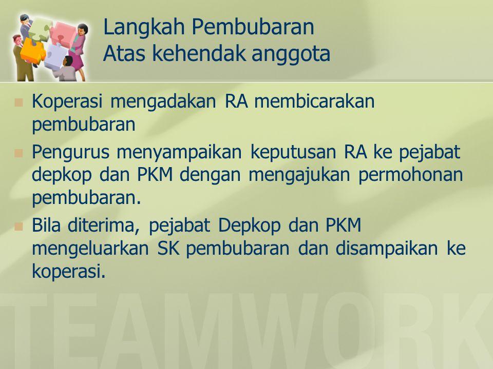 Langkah Pembubaran Atas kehendak anggota Koperasi mengadakan RA membicarakan pembubaran Pengurus menyampaikan keputusan RA ke pejabat depkop dan PKM d