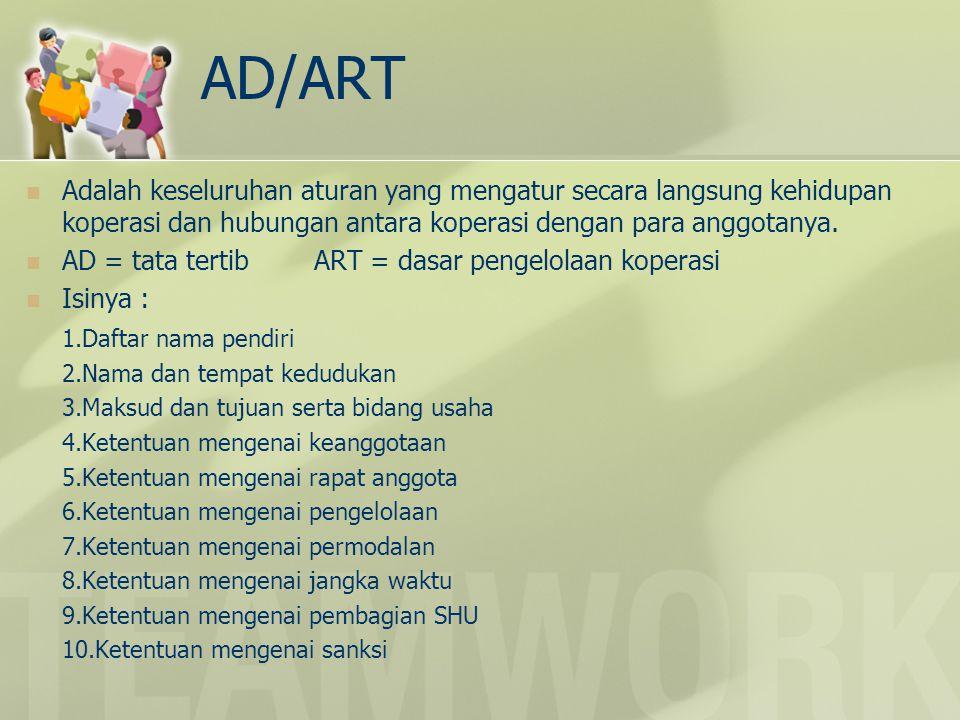 AD/ART Adalah keseluruhan aturan yang mengatur secara langsung kehidupan koperasi dan hubungan antara koperasi dengan para anggotanya. AD = tata terti