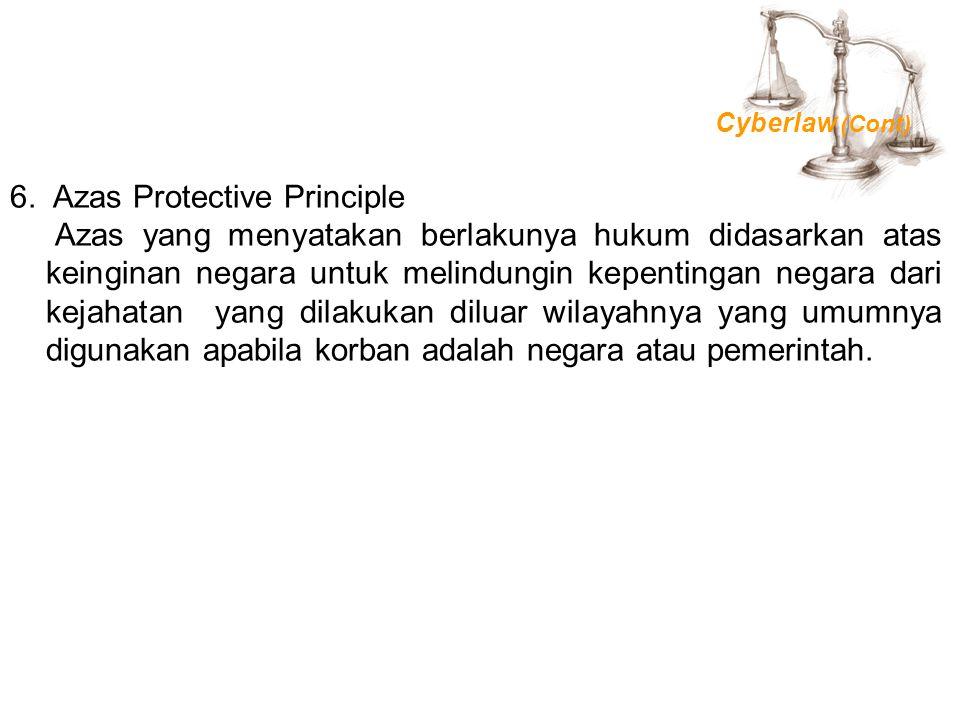 6. Azas Protective Principle Azas yang menyatakan berlakunya hukum didasarkan atas keinginan negara untuk melindungin kepentingan negara dari kejahata
