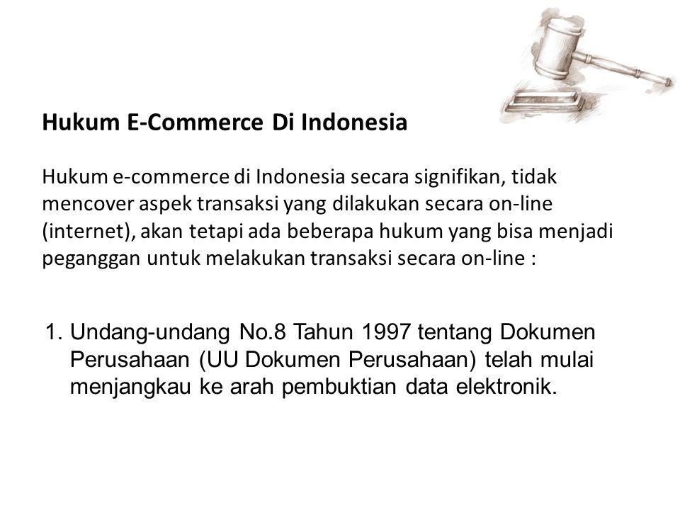 Hukum E-Commerce Di Indonesia Hukum e-commerce di Indonesia secara signifikan, tidak mencover aspek transaksi yang dilakukan secara on-line (internet)