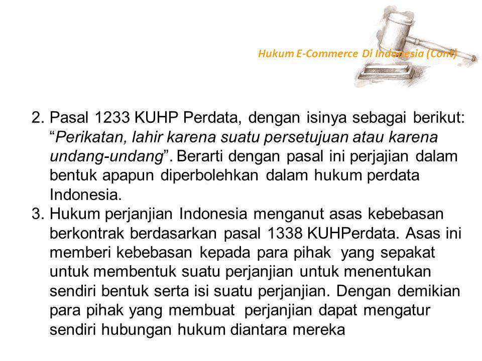 """Hukum E-Commerce Di Indonesia (Cont) 2.Pasal 1233 KUHP Perdata, dengan isinya sebagai berikut: """"Perikatan, lahir karena suatu persetujuan atau karena"""