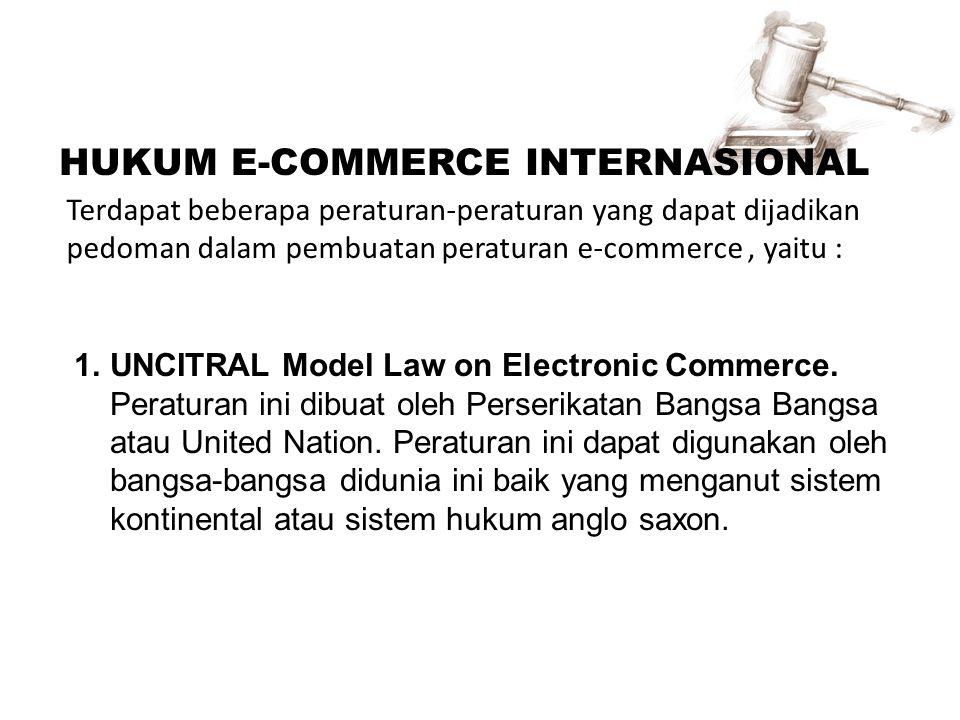 HUKUM E-COMMERCE INTERNASIONAL Terdapat beberapa peraturan-peraturan yang dapat dijadikan pedoman dalam pembuatan peraturan e-commerce, yaitu : 1.UNCI